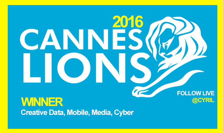 Winner (FRANCE) Creative Data, Mobile, Media, Cyber Awards CANNES LIONS 2016